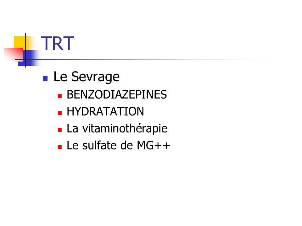 TRT Le Sevrage BENZODIAZEPINES HYDRATATION La vitaminothérapie Le sulfate de MG++
