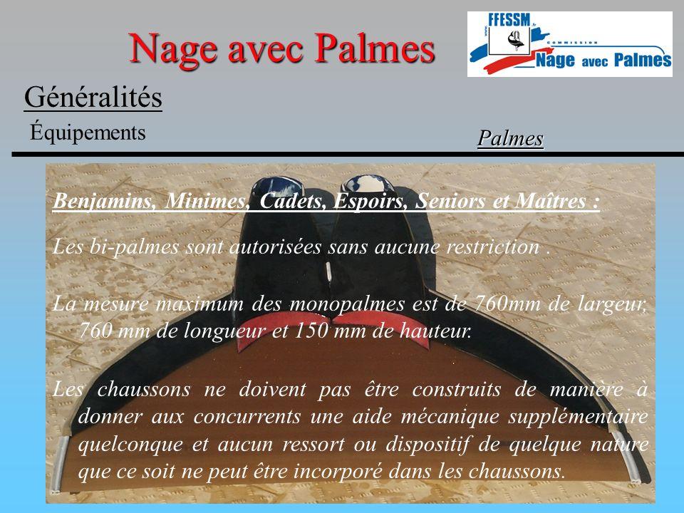 Nage avec Palmes Généralités Équipements Palmes Benjamins, Minimes, Cadets, Espoirs, Seniors et Maîtres : Les bi-palmes sont autorisées sans aucune re