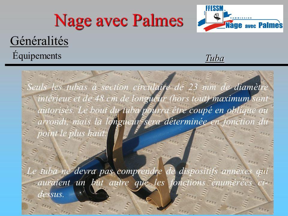 Nage avec Palmes Généralités Équipements Tuba Seuls les tubas à section circulaire de 23 mm de diamètre intérieur et de 48 cm de longueur (hors tout)