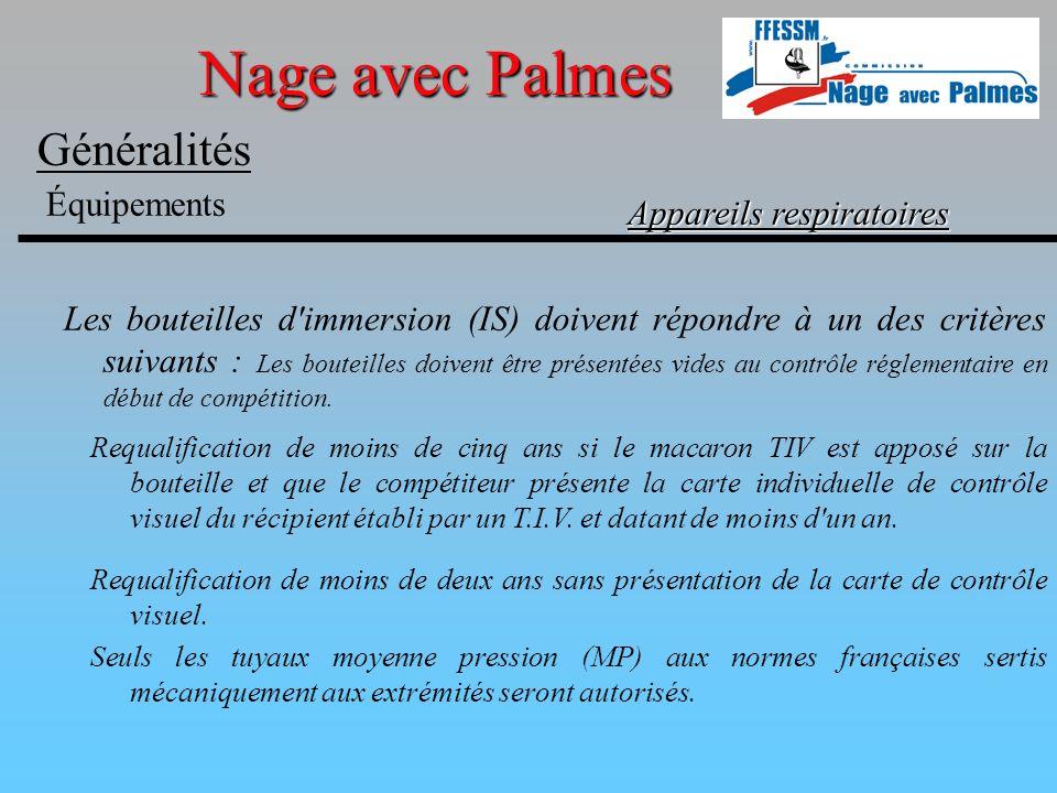 Nage avec Palmes Généralités Équipements Appareils respiratoires Les bouteilles d'immersion (IS) doivent répondre à un des critères suivants : Les bou
