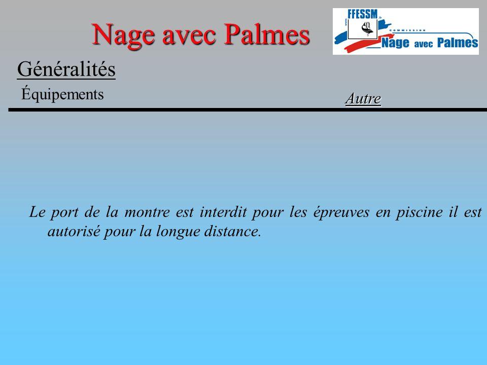 Nage avec Palmes Généralités Équipements Autre Le port de la montre est interdit pour les épreuves en piscine il est autorisé pour la longue distance.