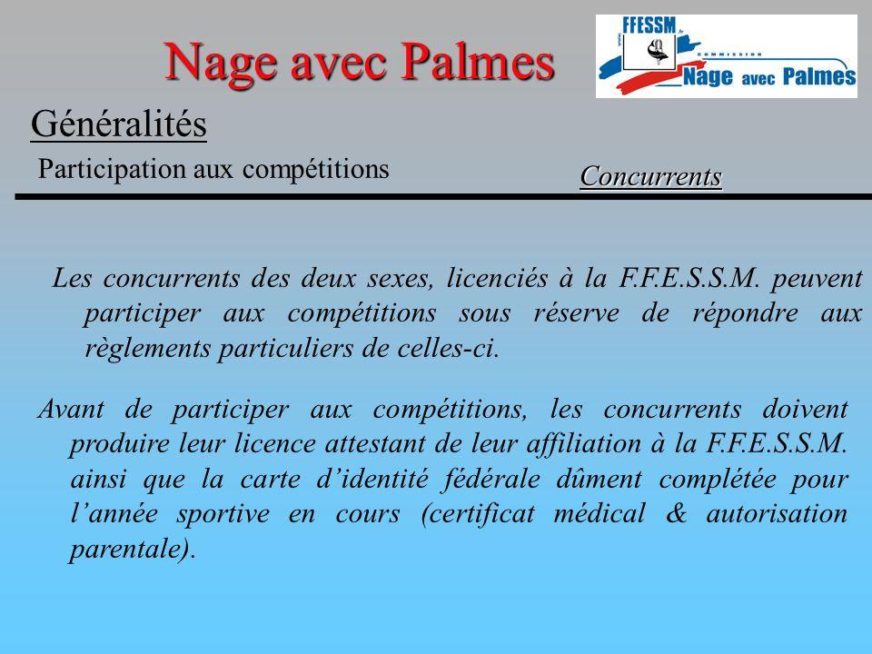 Nage avec Palmes Généralités Concurrents Les concurrents des deux sexes, licenciés à la F.F.E.S.S.M. peuvent participer aux compétitions sous réserve