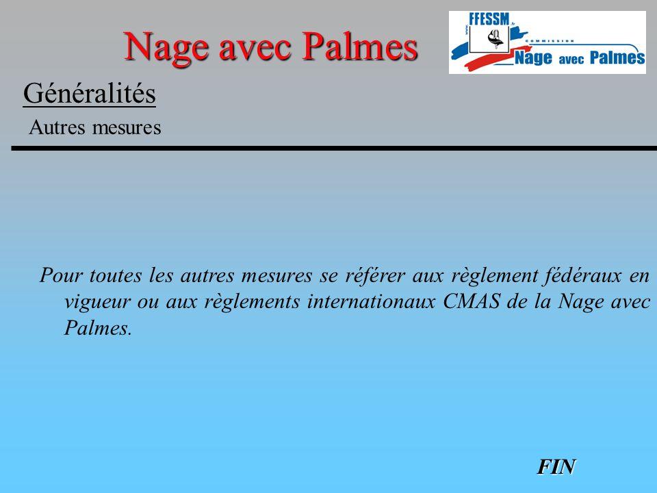 Généralités Nage avec Palmes Pour toutes les autres mesures se référer aux règlement fédéraux en vigueur ou aux règlements internationaux CMAS de la N