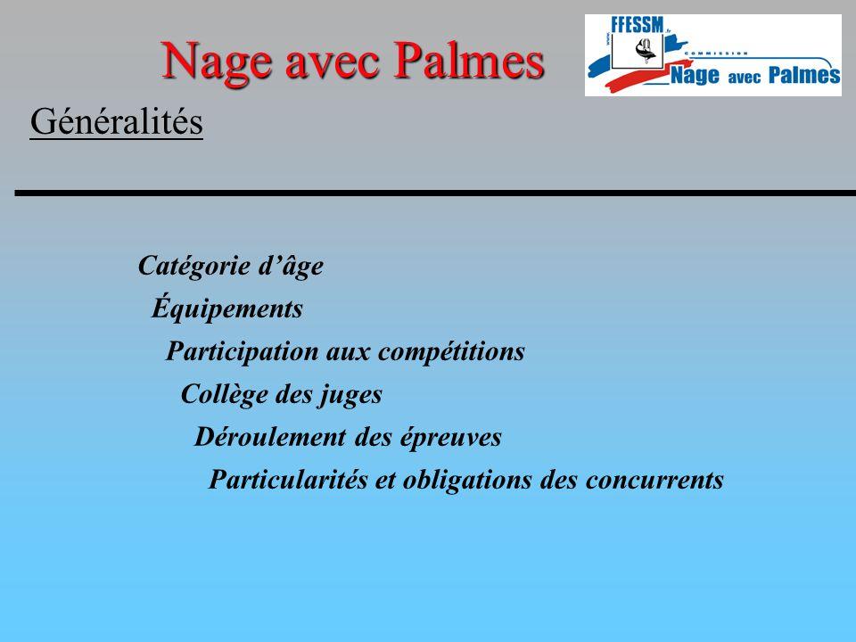 Généralités Catégorie dâge Les catégories d âge reconnues pour les compétitions de Nage avec Palmes sont les suivantes : - Poussins = 11 ans et moins - Benjamins = 12 et 13 ans - Minimes = 14 et 15 ans - Cadets = 16 et 17 ans - Seniors = 20 à 34 ans - Maîtres = 35 ans et plus - Espoirs = 18 et 19 ans