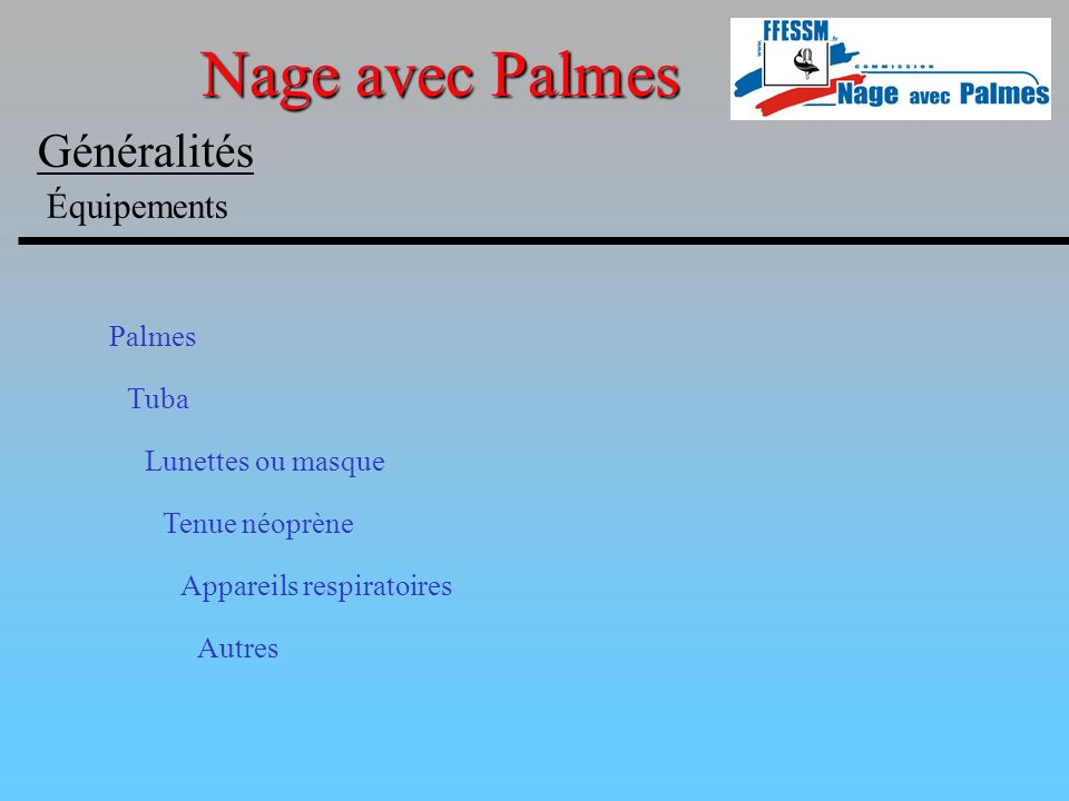 Nage avec Palmes Généralités Équipements Palmes Poussins : Les dimensions maximales de la monopalme ne devront pas excéder 600mm x 600mm et 1.6mm d épaisseur.