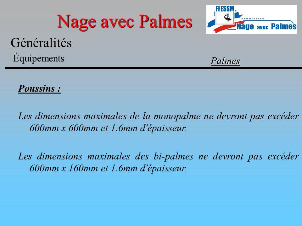 Nage avec Palmes Généralités Équipements Palmes Benjamins, Minimes, Cadets, Espoirs, Seniors et Maîtres : Les bi-palmes sont autorisées sans aucune restriction.