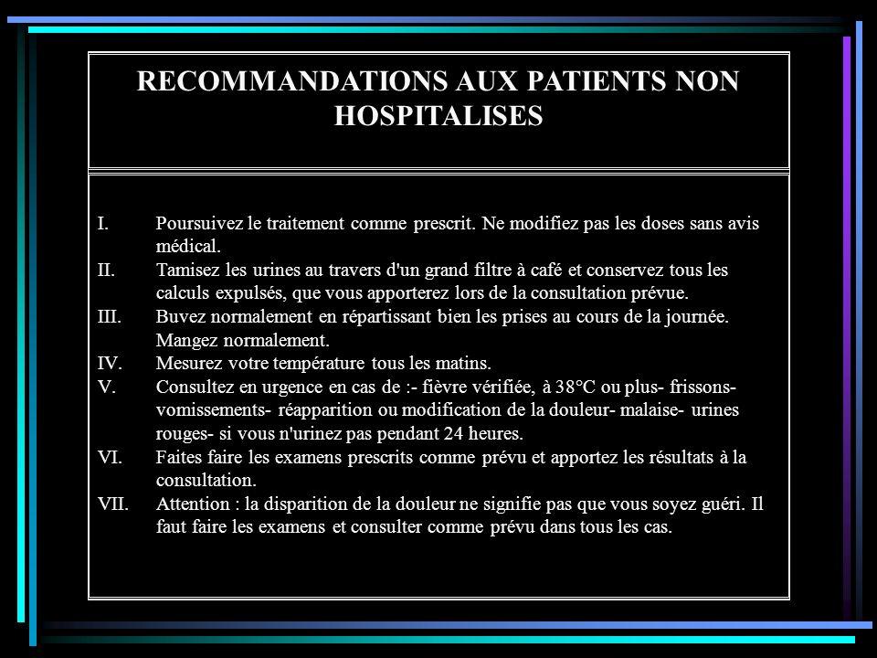 RECOMMANDATIONS AUX PATIENTS NON HOSPITALISES I.Poursuivez le traitement comme prescrit. Ne modifiez pas les doses sans avis médical. II.Tamisez les u