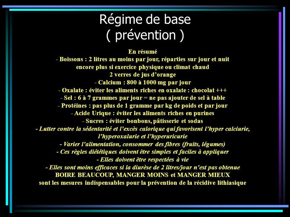 Régime de base ( prévention ) En résumé - Boissons : 2 litres au moins par jour, réparties sur jour et nuit encore plus si exercice physique ou climat