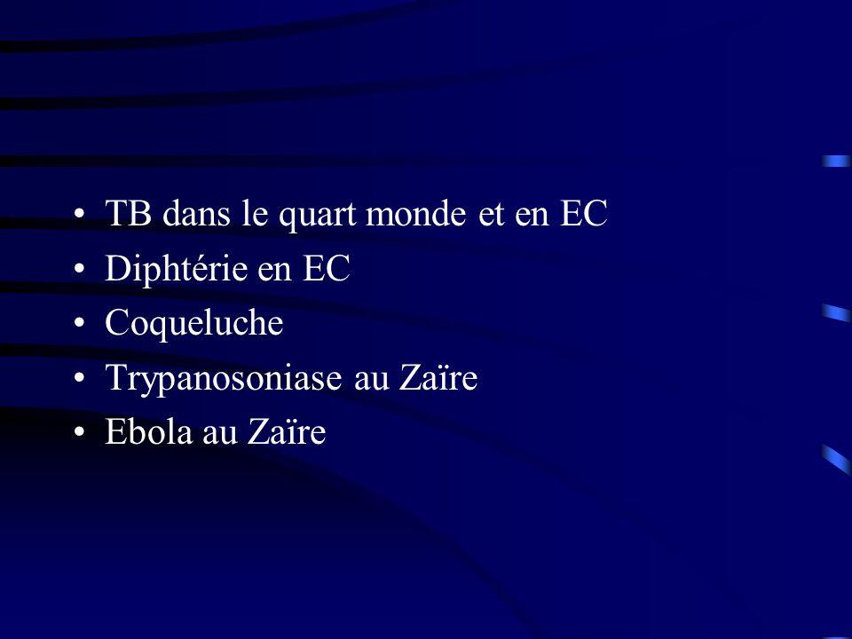 TB dans le quart monde et en EC Diphtérie en EC Coqueluche Trypanosoniase au Zaïre Ebola au Zaïre