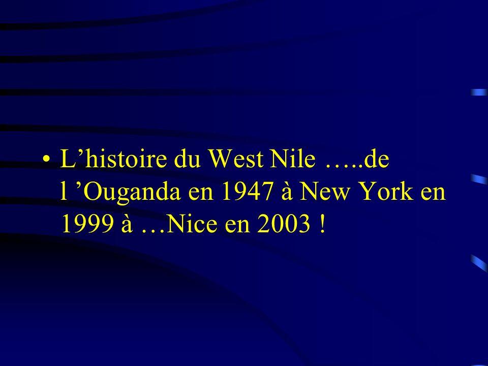 Lhistoire du West Nile …..de l Ouganda en 1947 à New York en 1999 à …Nice en 2003 !