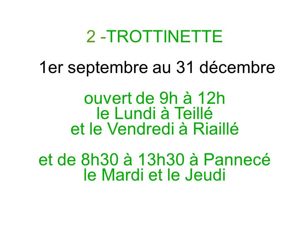 2 -TROTTINETTE 1er septembre au 31 décembre ouvert de 9h à 12h le Lundi à Teillé et le Vendredi à Riaillé et de 8h30 à 13h30 à Pannecé le Mardi et le