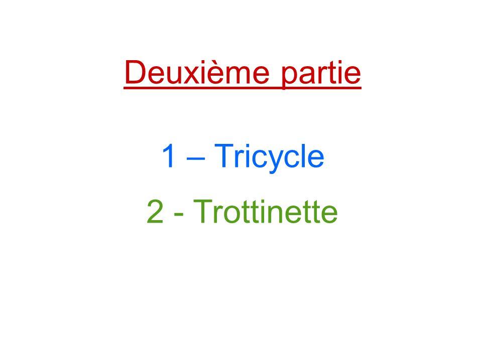 Deuxième partie 1 – Tricycle 2 - Trottinette