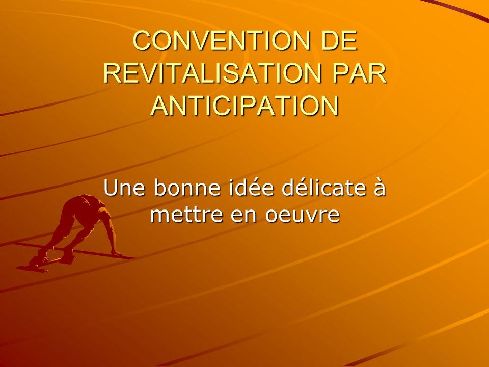 CONVENTION DE REVITALISATION PAR ANTICIPATION Une bonne idée délicate à mettre en oeuvre