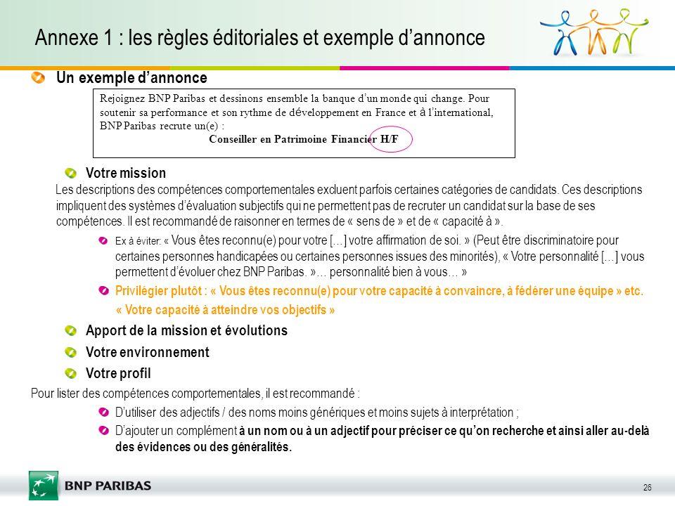 26 Annexe 1 : les règles éditoriales et exemple dannonce Rejoignez BNP Paribas et dessinons ensemble la banque d un monde qui change. Pour soutenir sa