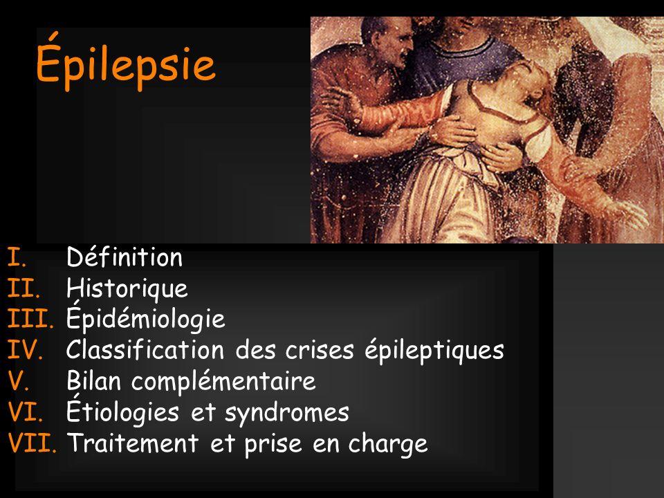 Épilepsie I.Définition II.Historique III.Épidémiologie IV.Classification des crises épileptiques V.Bilan complémentaire VI.Étiologies et syndromes VII