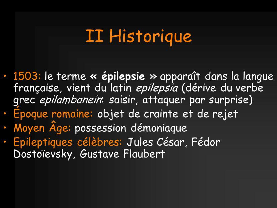 II Historique 1503: le terme « épilepsie » apparaît dans la langue française, vient du latin epilepsia (dérive du verbe grec epilambanein: saisir, att