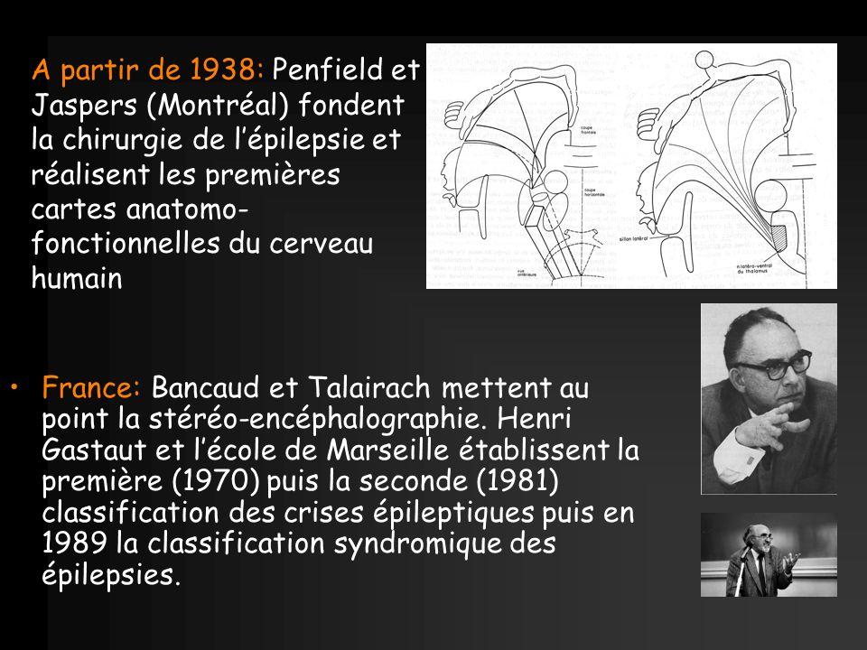 A partir de 1938: Penfield et Jaspers (Montréal) fondent la chirurgie de lépilepsie et réalisent les premières cartes anatomo- fonctionnelles du cerve