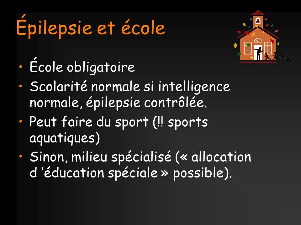 Épilepsie et école École obligatoire Scolarité normale si intelligence normale, épilepsie contrôlée. Peut faire du sport (!! sports aquatiques) Sinon,