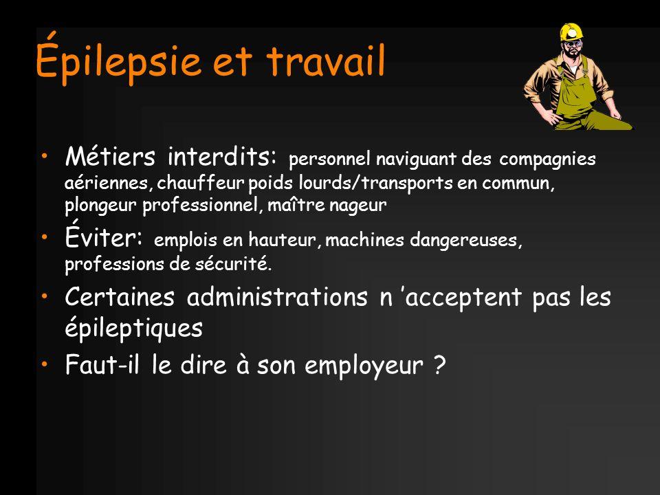 Épilepsie et travail Métiers interdits: personnel naviguant des compagnies aériennes, chauffeur poids lourds/transports en commun, plongeur profession