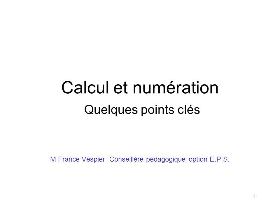 1 Calcul et numération Quelques points clés M France Vespier Conseillère pédagogique option E.P.S.