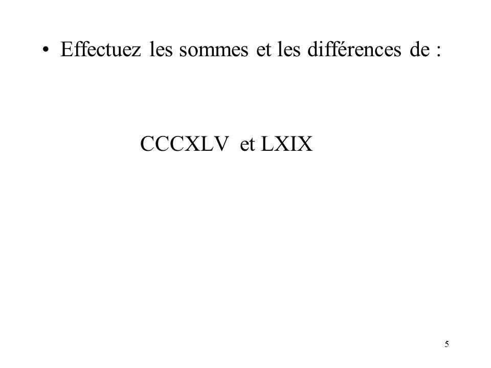 5 Effectuez les sommes et les différences de : CCCXLV et LXIX