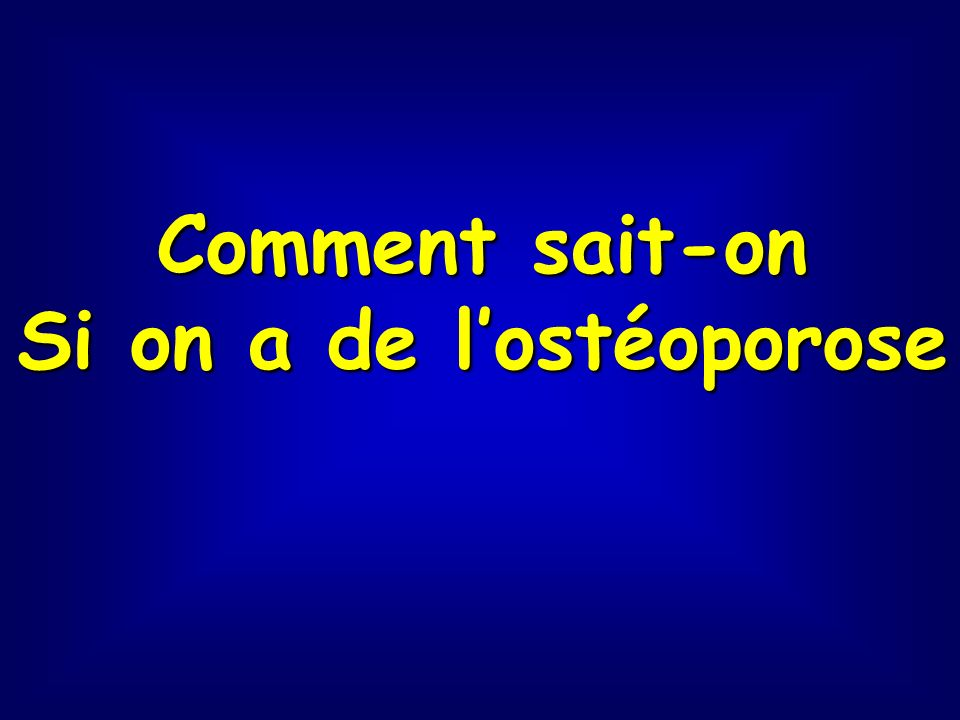 Comment sait-on Si on a de lostéoporose