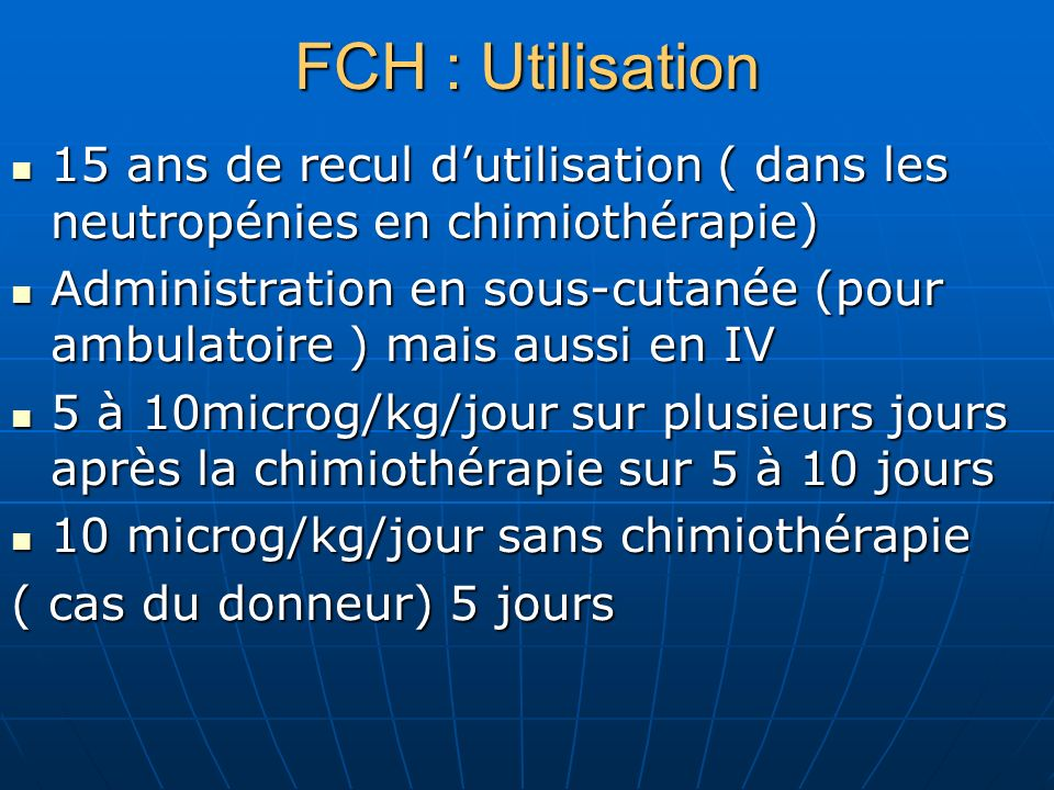FCH : Utilisation 15 ans de recul dutilisation ( dans les neutropénies en chimiothérapie) 15 ans de recul dutilisation ( dans les neutropénies en chim