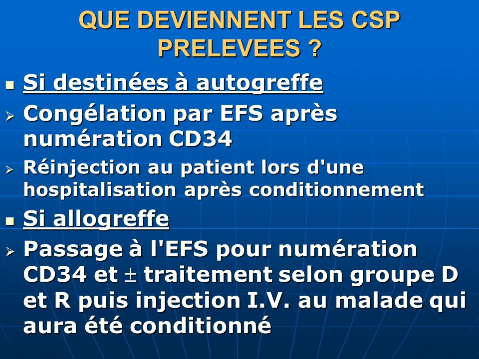 QUE DEVIENNENT LES CSP PRELEVEES ? Si destinées à autogreffe Si destinées à autogreffe Congélation par EFS après numération CD34 Congélation par EFS a