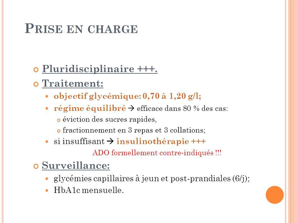 P RISE EN CHARGE Pluridisciplinaire +++. Traitement: objectif glycémique: 0,70 à 1,20 g/l; régime équilibré efficace dans 80 % des cas: éviction des s