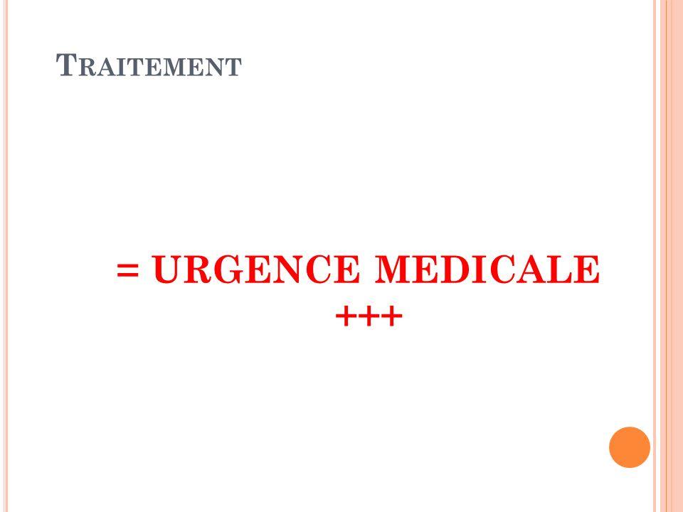 T RAITEMENT = URGENCE MEDICALE +++