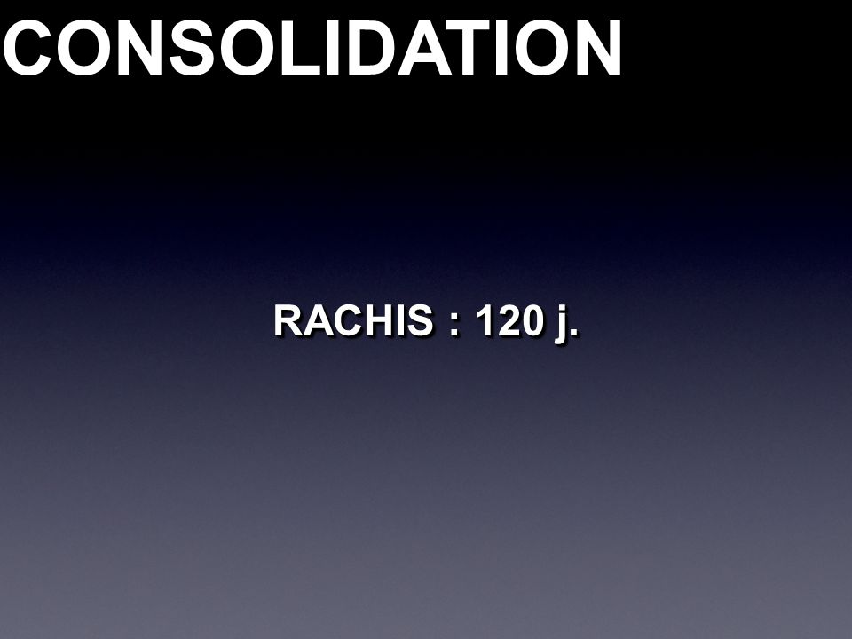 RACHIS : 120 j. CONSOLIDATIONCONSOLIDATION