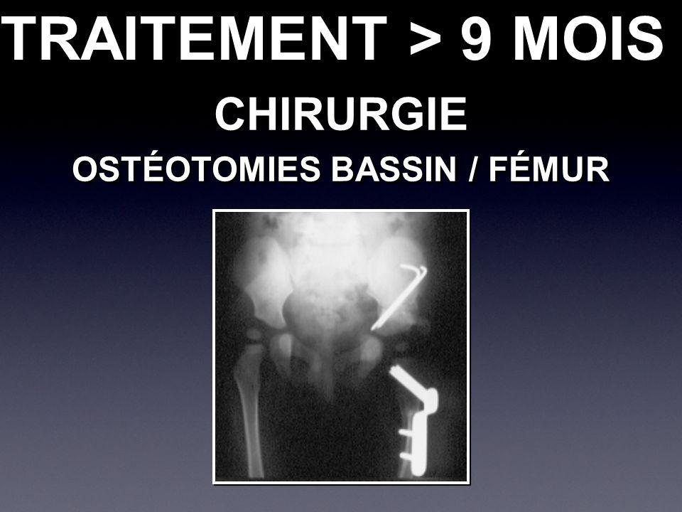 CHIRURGIE OSTÉOTOMIES BASSIN / FÉMUR CHIRURGIE TRAITEMENT > 9 MOIS
