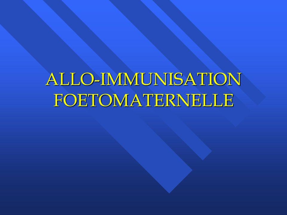 ALLO-IMMUNISATION FOETOMATERNELLE