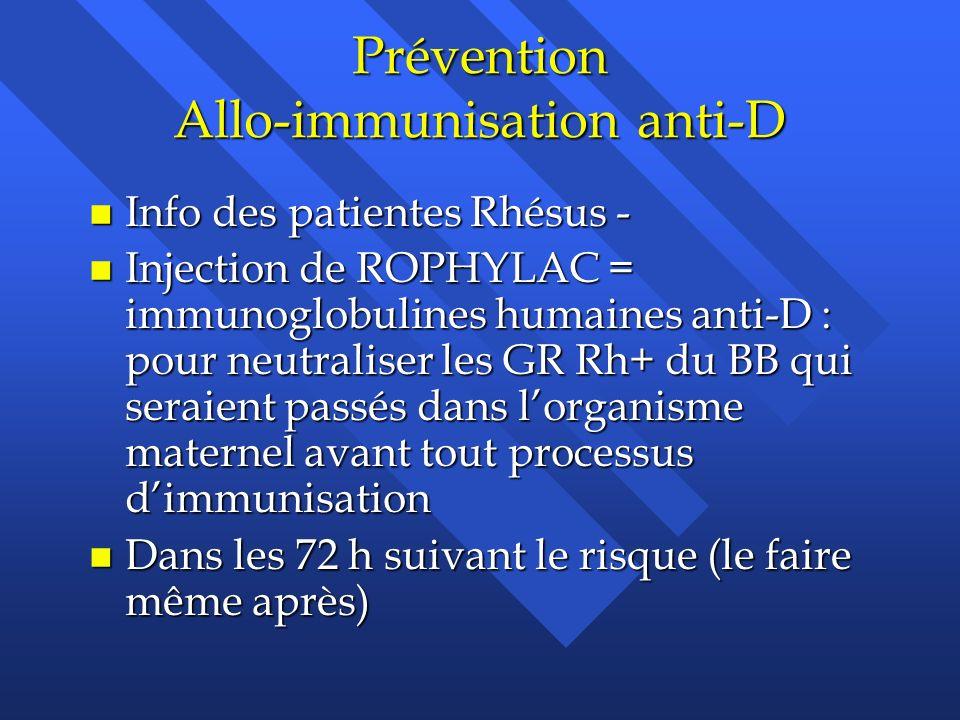 Prévention Allo-immunisation anti-D n Info des patientes Rhésus - n Injection de ROPHYLAC = immunoglobulines humaines anti-D : pour neutraliser les GR