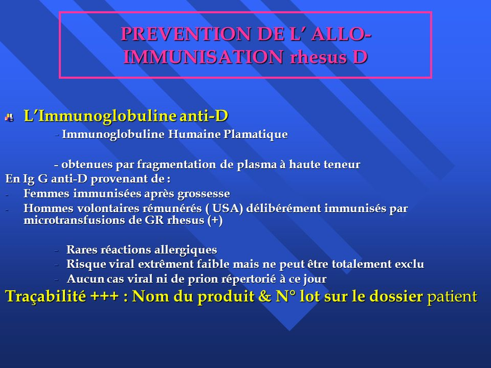 PREVENTION DE L ALLO- IMMUNISATION rhesus D LImmunoglobuline anti-D - Immunoglobuline Humaine Plamatique - obtenues par fragmentation de plasma à haut