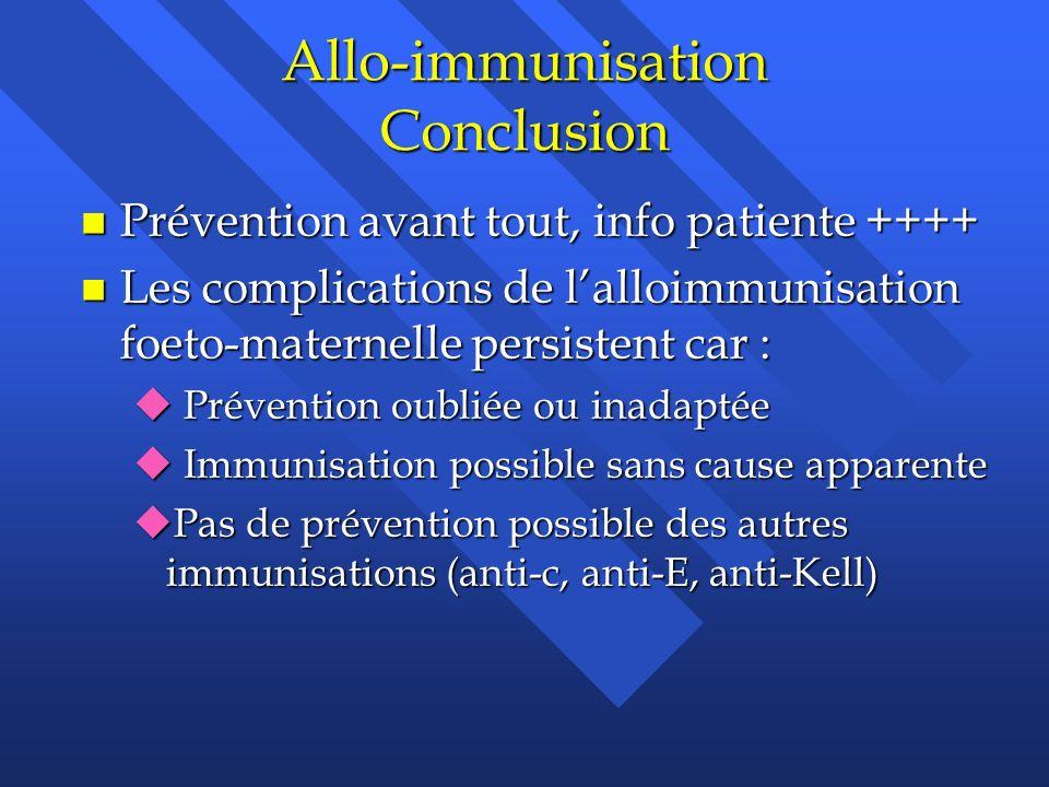 Allo-immunisation Conclusion n Prévention avant tout, info patiente ++++ n Les complications de lalloimmunisation foeto-maternelle persistent car : u