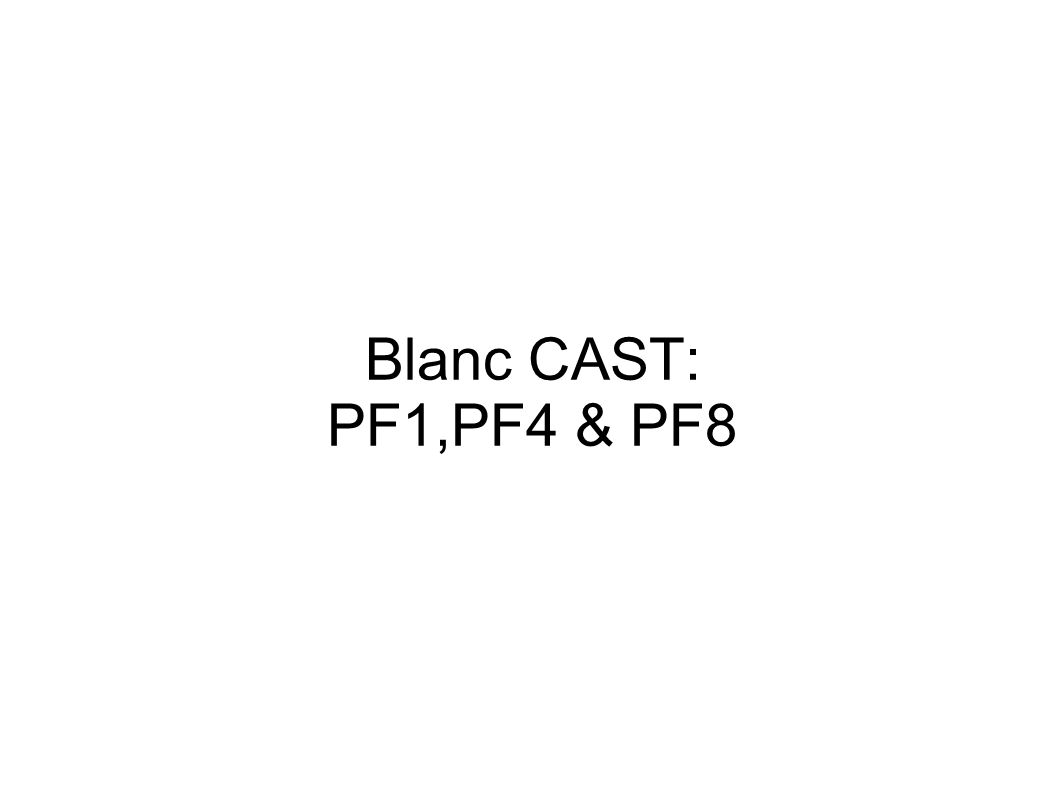 Blanc CAST: PF1,PF4 & PF8