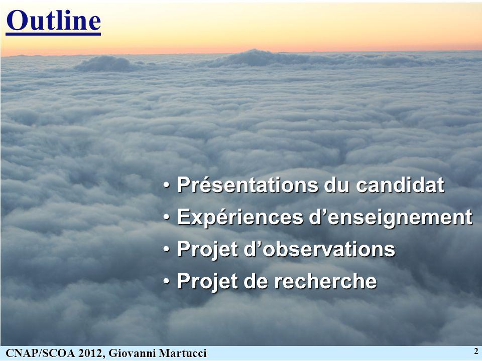 2 CNAP/SCOA 2012, Giovanni Martucci Outline Présentations du candidatPrésentations du candidat Expériences denseignementExpériences denseignement Proj