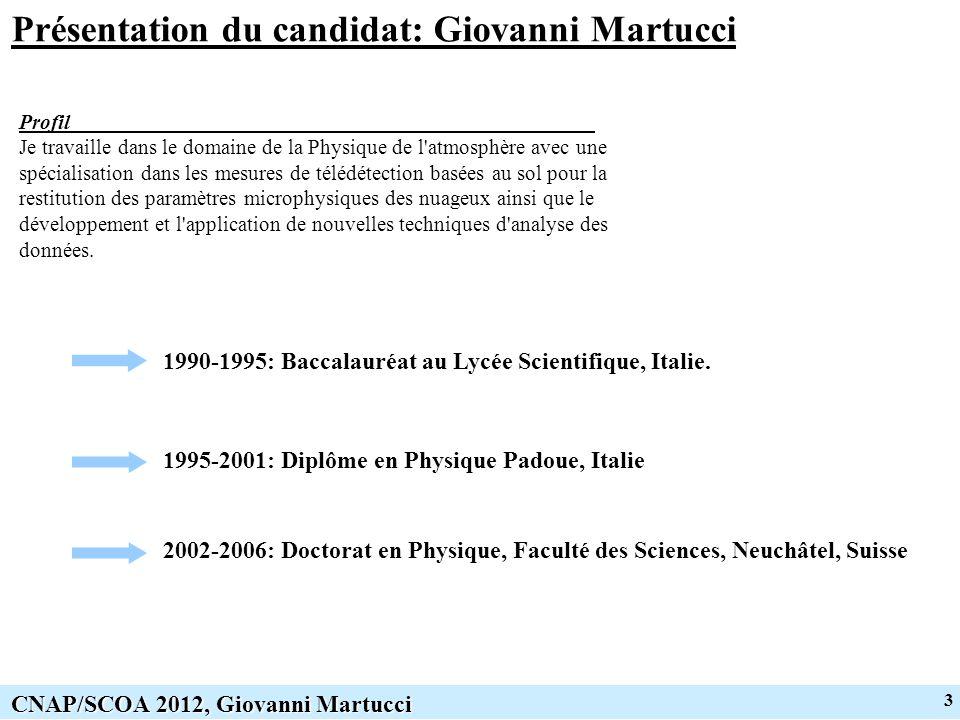 3 CNAP/SCOA 2012, Giovanni Martucci Présentation du candidat: Giovanni Martucci Profil Je travaille dans le domaine de la Physique de l'atmosphère ave