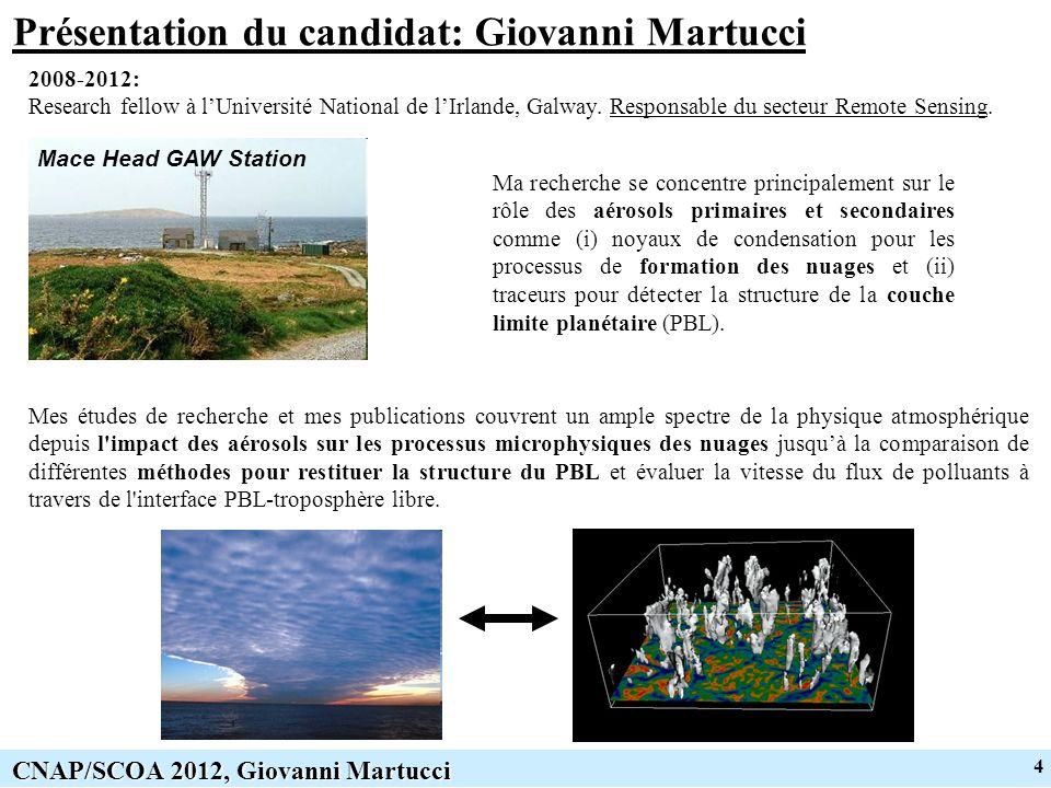 4 CNAP/SCOA 2012, Giovanni Martucci Présentation du candidat: Giovanni Martucci Mes études de recherche et mes publications couvrent un ample spectre