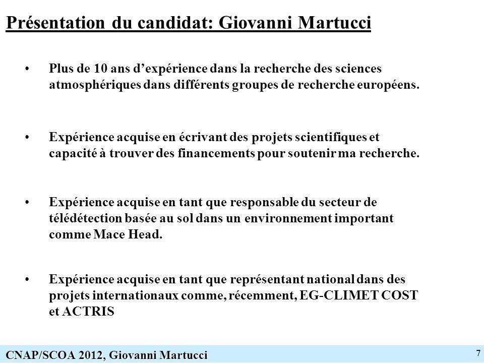 7 CNAP/SCOA 2012, Giovanni Martucci Présentation du candidat: Giovanni Martucci Plus de 10 ans dexpérience dans la recherche des sciences atmosphériques dans différents groupes de recherche européens.