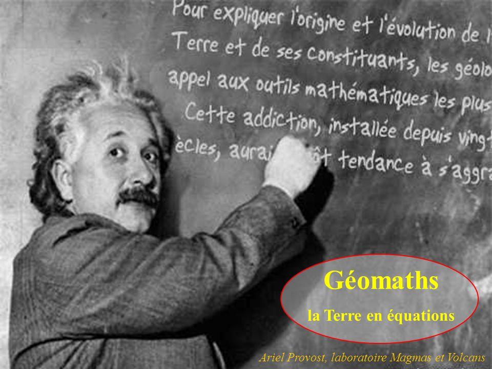 Géomaths la Terre en équations Ariel Provost, laboratoire Magmas et Volcans