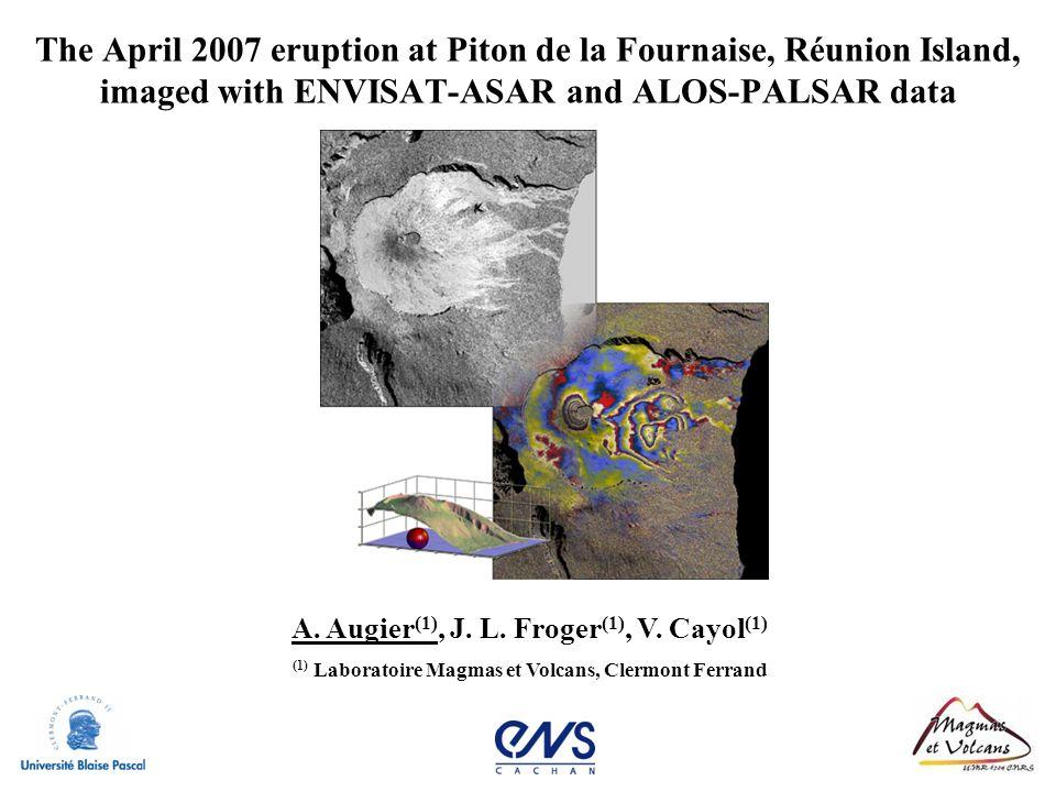 The April 2007 eruption at Piton de la Fournaise, Réunion Island, imaged with ENVISAT-ASAR and ALOS-PALSAR data A. Augier (1), J. L. Froger (1), V. Ca