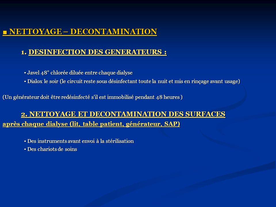 NETTOYAGE – DECONTAMINATION NETTOYAGE – DECONTAMINATION 1. DESINFECTION DES GENERATEURS : Javel 48° chlorée diluée entre chaque dialyse Javel 48° chlo