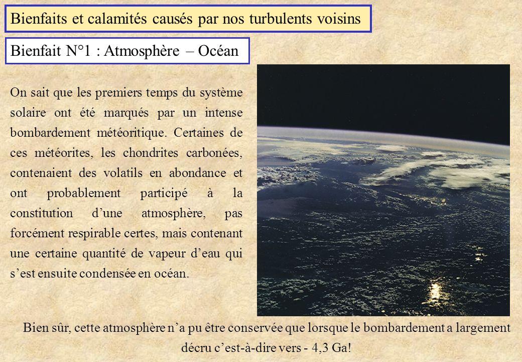 Bienfaits et calamités causés par nos turbulents voisins Bienfait N°1 : Atmosphère – Océan On sait que les premiers temps du système solaire ont été m