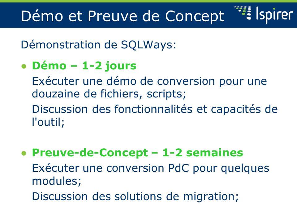 Démo et Preuve de Concept Démonstration de SQLWays: Démo – 1-2 jours Exécuter une démo de conversion pour une douzaine de fichiers, scripts; Discussio