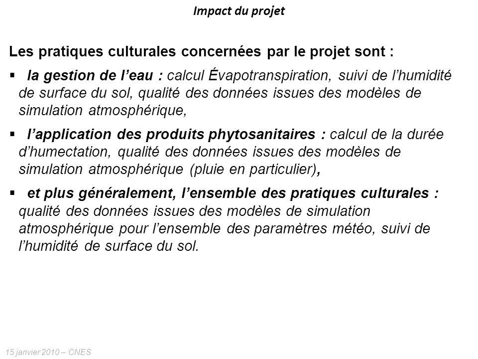 15 janvier 2010 – CNES Impact du projet Les pratiques culturales concernées par le projet sont : la gestion de leau : calcul Évapotranspiration, suivi