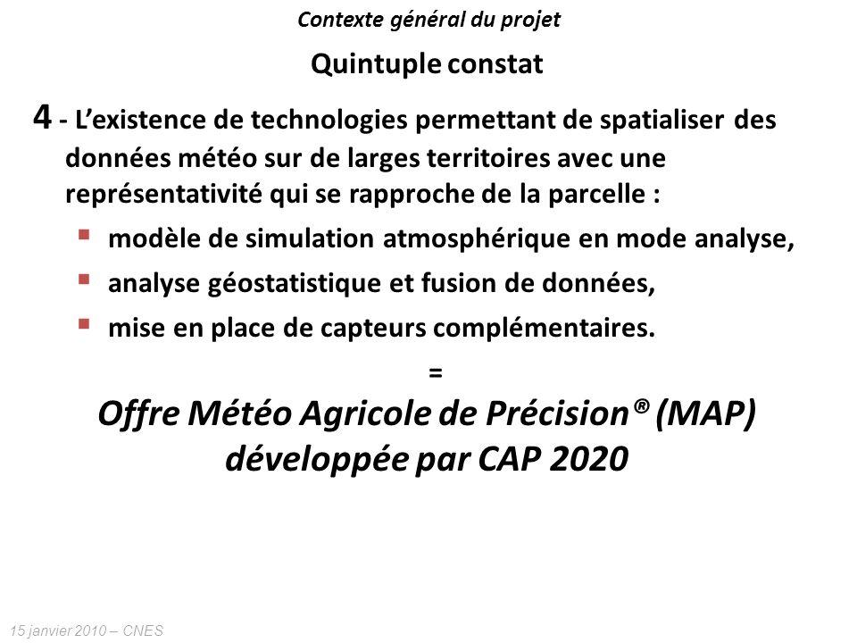 15 janvier 2010 – CNES Quintuple constat 4 - Lexistence de technologies permettant de spatialiser des données météo sur de larges territoires avec une