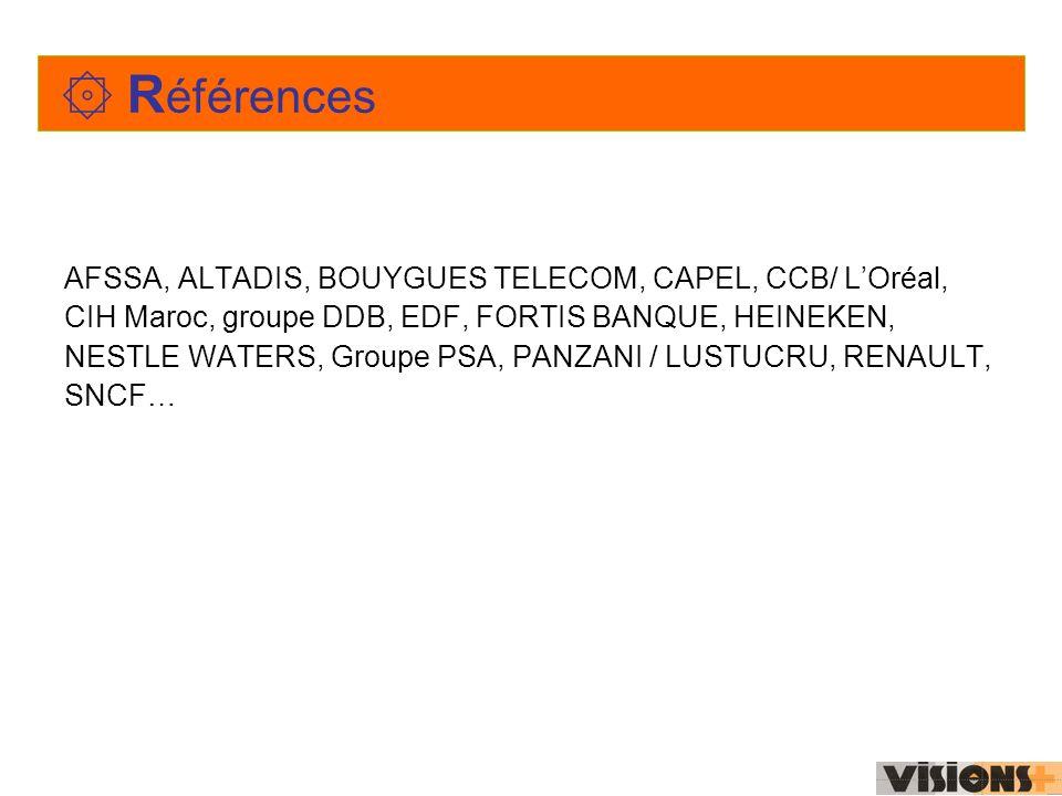 ۞ R éférences AFSSA, ALTADIS, BOUYGUES TELECOM, CAPEL, CCB/ LOréal, CIH Maroc, groupe DDB, EDF, FORTIS BANQUE, HEINEKEN, NESTLE WATERS, Groupe PSA, PANZANI / LUSTUCRU, RENAULT, SNCF…