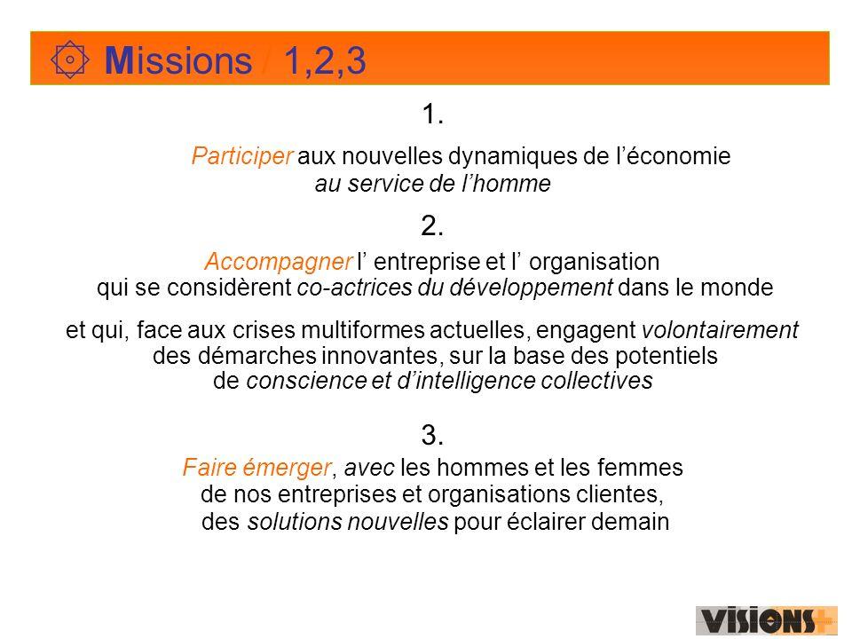 ۞ Missions / 1,2,3 1. Participer aux nouvelles dynamiques de léconomie au service de lhomme 2.